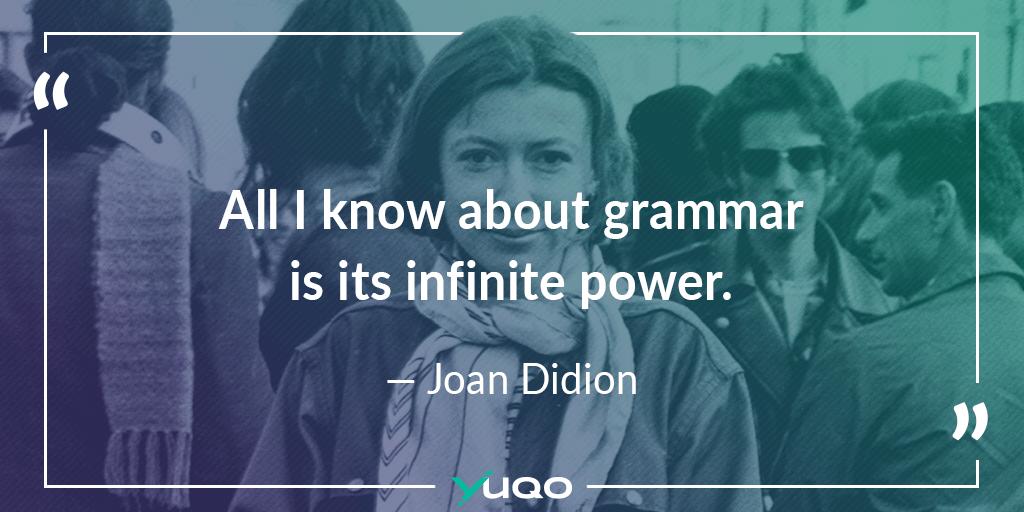 Het enige wat ik weet over grammatica, is de ongelooflijke kracht ervan. — Joan Didion