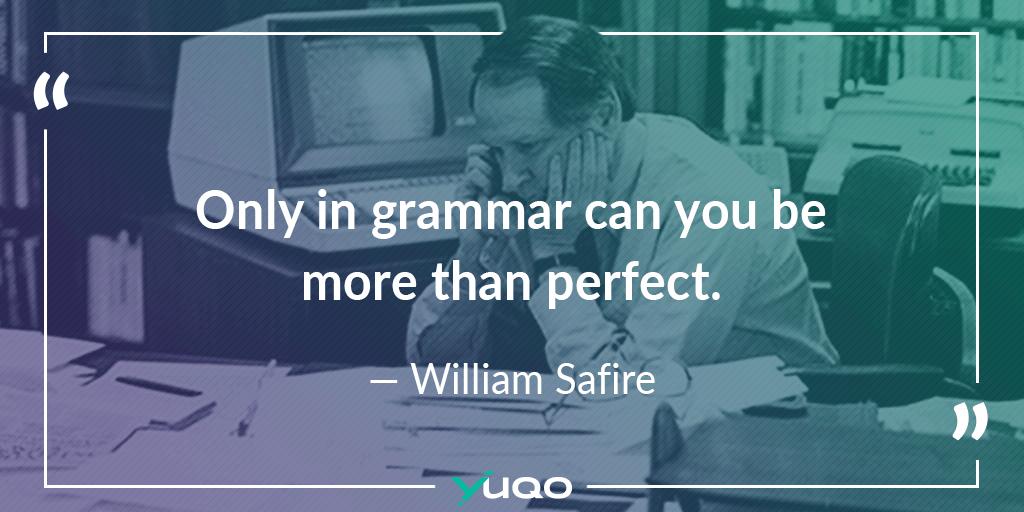 Alleen in grammatica is het mogelijk meer dan perfect te zijn. — William Safire