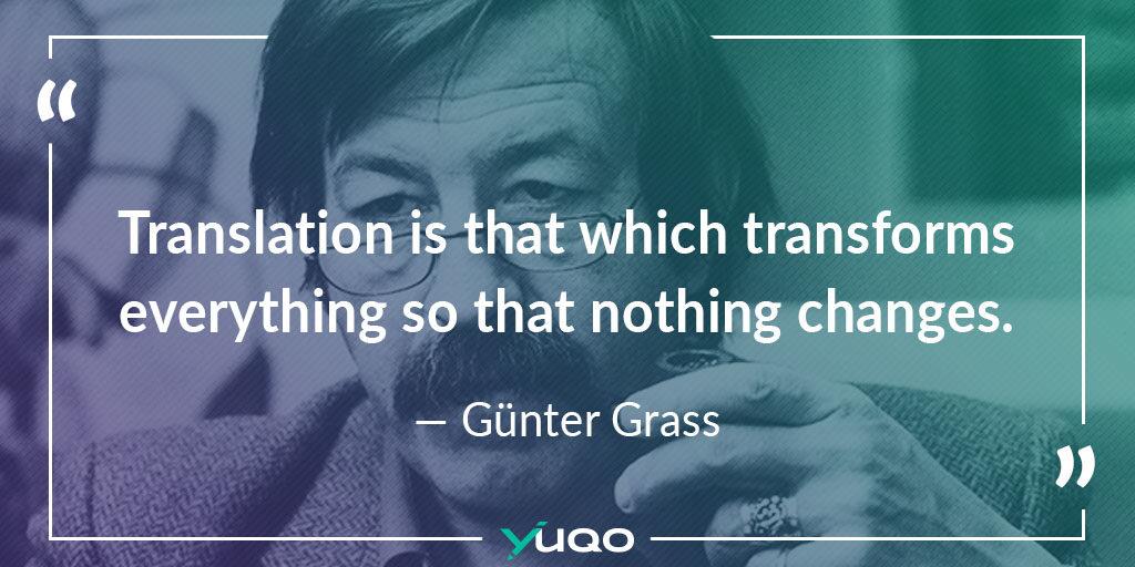 Vertaling is dat wat alles anders maakt, zonder ook maar iets te veranderen. — Günter Grass
