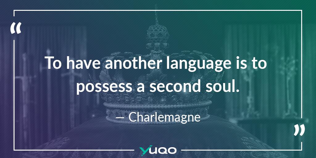 Het beheersen van een andere taal is als een tweede ziel bezitten. — Charlemagne